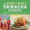The Veggie-Lover's Sriracha Cookbook: 50 Vegan