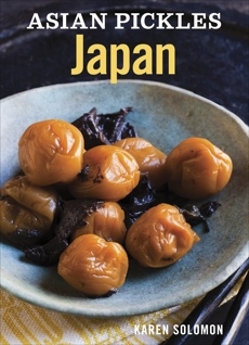 Asian Pickles: Japan: Recipes for Japanese Sweet, Sour, Salty, Cured, and Fermented Tsukemono [A Cookbook]