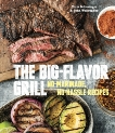 The Big-Flavor Grill: No-Marinade, No-Hassle Recipes for Delicious Steaks, Chicken, Ribs, Chops, Vegetables, Shrimp, and Fish [A Cookbook], Schlesinger, Chris & Willoughby, John
