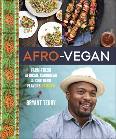 Afro-Vegan: Farm-Fresh African, Caribbean, and Southern Flavors Remixed [A Cookbook], Terry, Bryant