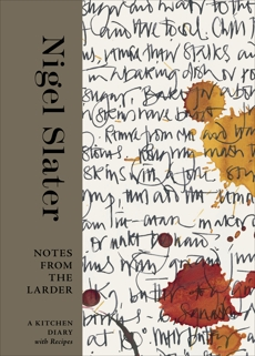 Notes from the Larder: A Kitchen Diary with Recipes [A Cookbook], Slater, Nigel