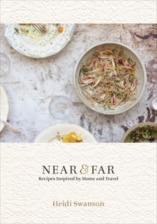 Near & Far: Recipes Inspired by Home and Travel [A Cookbook], Swanson, Heidi