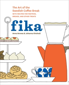 Fika: The Art of The Swedish Coffee Break, with Recipes for Pastries, Breads, and Other Treats [A Baking Book], Kindvall, Johanna & Brones, Anna