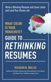 What Color Is Your Parachute? Guide to Rethinking Resumes: Write a Winning Resume and Cover Letter and Land Your Dream Interview, Bolles, Richard N.