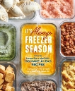 It's Always Freezer Season: How to Freeze Like a Chef with 100 Make-Ahead Recipes [A Cookbook], Christensen, Ashley & Goalen, Kaitlyn