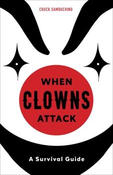 When Clowns Attack: A Survival Guide, Sambuchino, Chuck