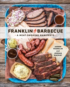 Franklin Barbecue: A Meat-Smoking Manifesto [A Cookbook], Franklin, Aaron & Mackay, Jordan