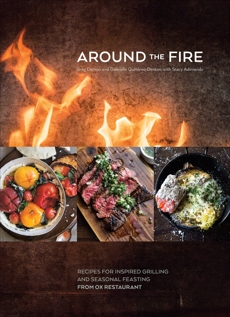 Around the Fire: Recipes for Inspired Grilling and Seasonal Feasting from Ox Restaurant [A Cookbook], Adimando, Stacy & Denton, Greg & Denton, Gabrielle Quiñónez & Denton, Greg