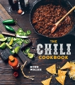The Chili Cookbook: A History of the One-Pot Classic, with Cook-off Worthy Recipes from Three-Bean to Four-Alarm and Con Carne to Vegetarian, Walsh, Robb