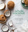 The Whole Coconut Cookbook: Vibrant Dairy-Free, Gluten-Free Recipes Featuring Nature's Most Versatile Ingredient, Fraise, Nathalie