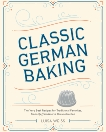 Classic German Baking: The Very Best Recipes for Traditional Favorites, from Pfeffernüsse to Streuselkuchen, Weiss, Luisa