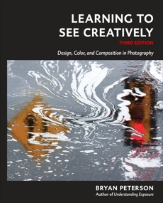 Learning to See Creatively, Third Edition: Design, Color, and Composition in Photography, Peterson, Bryan