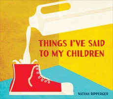 Things I've Said to My Children, Ripperger, Nathan