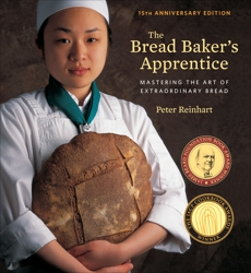The Bread Baker's Apprentice, 15th Anniversary Edition: Mastering the Art of Extraordinary Bread [A Baking Book], Reinhart, Peter