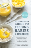 The Pediatrician's Guide to Feeding Babies and Toddlers: Practical Answers To Your Questions on Nutrition, Starting Solids, Allergies, Picky Eating, and More (For Parents, By Parents), Porto, Anthony & DiMaggio, Dina
