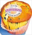 Totally Muffins Cookbook, Siegel, Helene & Gillingham, Karen