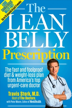 The Lean Belly Prescription: The Fast and Foolproof Diet and Weight-Loss Plan from America's Top Urgent-Care Doctor, Stork, Travis & Moore, Peter & Editors of Men's Health Magazi