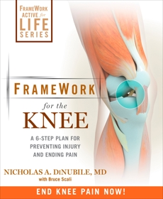 FrameWork for the Knee: A 6-Step Plan for Preventing Injury and Ending Pain, Dinubile, Nicholas A. & Scali, Bruce & Dinubile, Nicholas A.