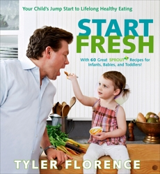 Start Fresh: Your Child's Jump Start to Lifelong Healthy Eating: A Cookbook, Florence, Tyler