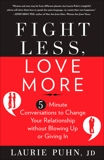 Fight Less, Love More: 5-Minute Conversations to Change Your Relationship without Blowing Up or Giving In, Puhn, Laurie