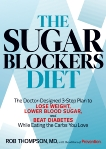 The Sugar Blockers Diet: The Doctor-Designed 3-Step Plan to Lose Weight, Lower Blood Sugar, and Beat Diabetes--While Eating the Carbs You Love, Thompson, Rob