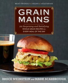 Grain Mains: 101 Surprising and Satisfying Whole Grain Recipes for Every Meal of the Day : A Cookbook, Weinstein, Bruce & Weinstein, Bruce & Scarbrough, Mark
