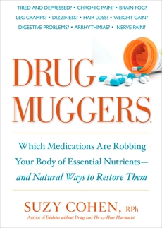 Drug Muggers: Which Medications Are Robbing Your Body of Essential Nutrients--and Natural Ways to Restore Them, Cohen, Suzy
