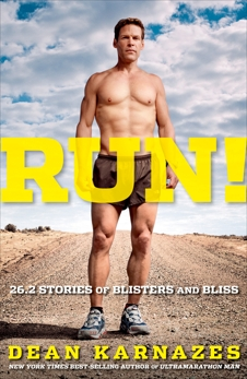 Run! 26.2 Stories of Blisters and Bliss, Karnazes, Dean