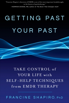 Getting Past Your Past: Take Control of Your Life with Self-Help Techniques from EMDR Therapy, Shapiro, Francine