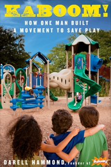 KaBOOM!: How One Man Built a Movement to Save Play, Hammond, Darell