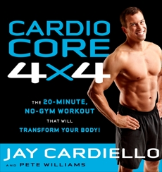 Cardio Core 4x4: The 20-Minute, No-Gym Workout That Will Transform Your Body!, Williams, Pete & Cardiello, Jay & Cardiello, Jay