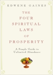 The Four Spiritual Laws of Prosperity: A Simple Guide to Unlimited Abundance, Gaines, Edwene