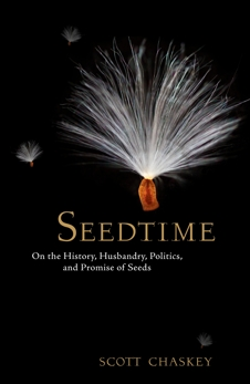 Seedtime: On the History, Husbandry, Politics and Promise of Seeds, Chaskey, Scott