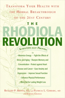 The Rhodiola Revolution: Transform Your Health with the Herbal Breakthrough of the 21st Century, Brown, Richard P. & Brown, Richard P. & Gerbarg, Patricia L. & Graham, Barbara