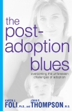 The Post-Adoption Blues: Overcoming the Unforseen Challenges of Adoption, Foli, Karen J. & Thompson, John R.
