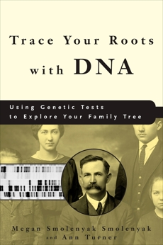 Trace Your Roots with DNA: Using Genetic Tests to Explore Your Family Tree, Smolenyak, Megan Smolenyak & Turner, Ann