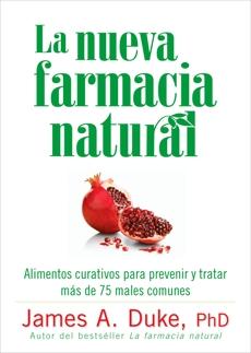 La Nueva Farmacia Natural: Alimentos curativos para prevenir y tratar más de 75 males comunes, Duke, James A.