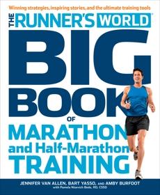 The Runner's World Big Book of Marathon and Half-Marathon Training: Winning Strategies, Inpiring Stories, and the Ultimate Training Tools, Editors of Runner's World Maga & Van Allen, Jennifer & Yasso, Bart & Bede, Pamela Nisevich & Burfoot, Amby