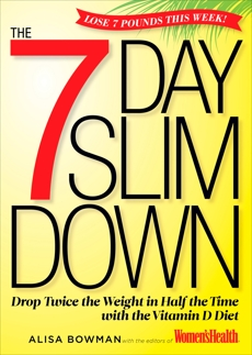 The 7-Day Slim Down: Drop Twice the Weight in Half the Time with the Vitamin D Diet, Editors of Women's Health Maga & Bowman, Alisa