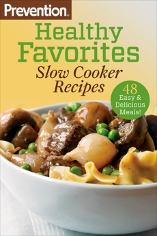 Prevention Healthy Favorites: Slow Cooker Recipes: 48 Easy & Delicious Dishes!: A Cookbook,
