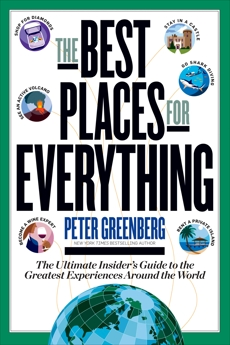 The Best Places for Everything: The Ultimate Insider's Guide to the Greatest Experiences Around the World, Greenberg, Peter