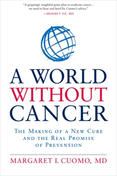 A World without Cancer: The Making of a New Cure and the Real Promise of Prevention, Cuomo, Margaret I.
