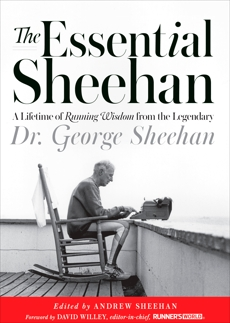 The Essential Sheehan: A Lifetime of Running Wisdom from the Legendary Dr. George Sheehan, Sheehan, George & Willey, David