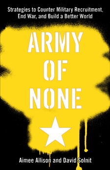 Army of None: Strategies to Counter Military Recruitment, End War, and Build a Better World, Allison, Aimee & Solnit, David