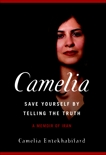 Camelia: Save Yourself by Telling the Truth-A Memoir of Iran, Entekhabifard, Camelia