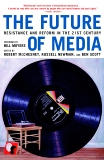 The Future of Media: Resistance and Reform in the 21st Century,
