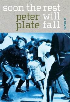 Soon the Rest Will Fall: A Novel, Plate, Peter