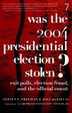 Was the 2004 Presidential Election Stolen?: Exit Polls, Election Fraud, and the Official Count, Freeman, Steven F. & Bleifuss, Joel