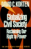 Globalizing Civil Society: Reclaiming Our Right to Power, Korten, David C.
