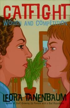 Catfight: Women and Competition, Tanenbaum, Leora
